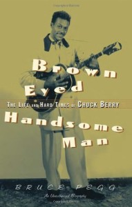 Bruce Pegg - Brown Eyed Handsome Man : The Life and Hard Times of Chuck Berry. Click to buy.