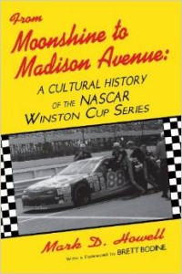 From Moonshine To Madison Avenue: Cultural History Of The Nascar Winston Cup Series by Mark D. Howell. Click to buy it!
