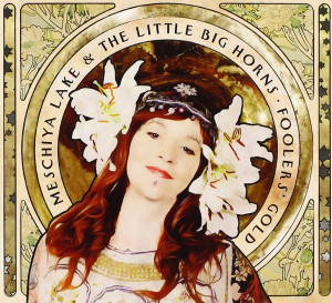Foolers Gold Meschiya Lake & The Little Big Horns - OUt now - buy CD or MP3s here.