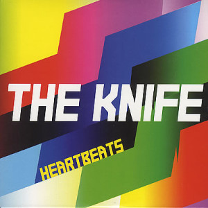The Knife - Heartbeats and more. Click for details.