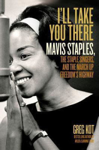 I'll Take You There - Mavis Staples, by Greg Kot. Click cover for more information and where to buy